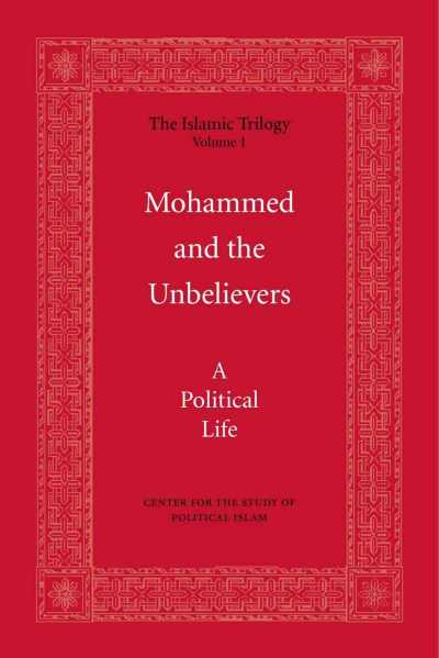 Islam - Mohammed and the Unbelievers (The Islamic Trilogy Book 1)