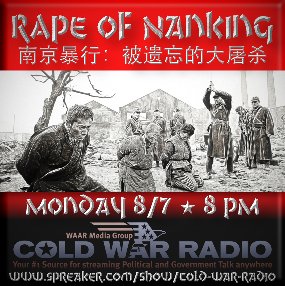 Rape of Nanking - Monday 8/7 2017 8 PM ET on Cold War Radio
